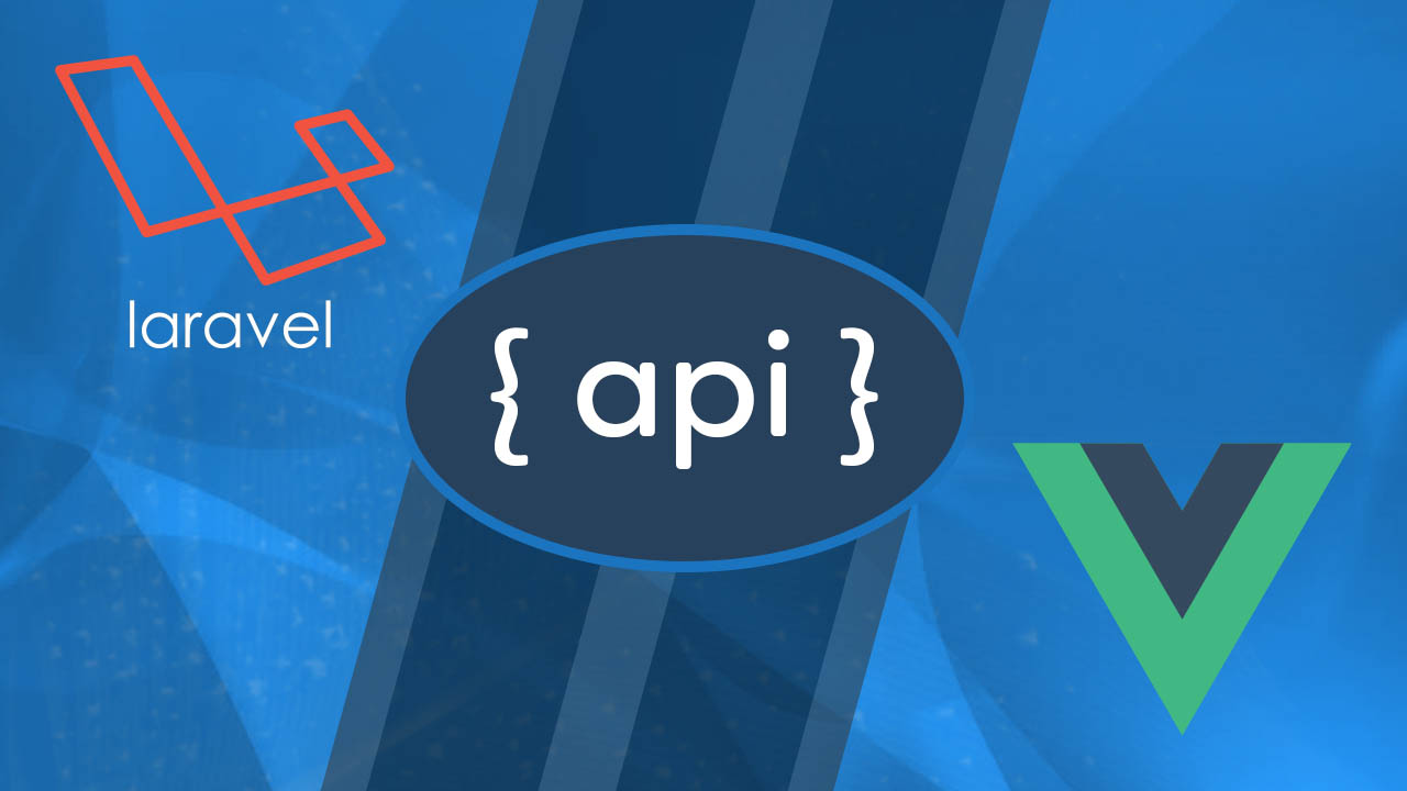 Learn how to develop a robust API with Laravel and a Single-Page Application in Vue JS from Scratch